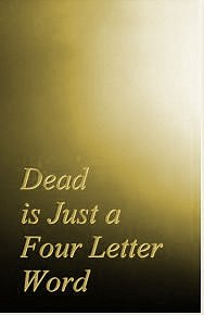Dead is Just a Four Letter Word, a free E-book. Also available for Kindle.